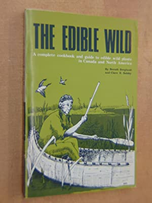 The Edible Wild A complete cookbook and: Berndt Berglund and