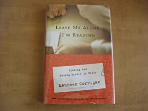 Leave Me Alone, I'm Reading: Finding and: Corrigan, Maureen