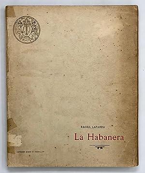 La Habanera. Drame Lyrique en 3 Actes.: LAPARRA Raoul