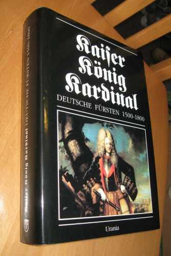 Kaiser- König- Kardinal : Deutsche Fürsten 1500: Straubel, Rolf, Weiss,
