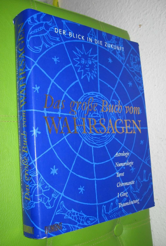 3ee554e492c61f Der Blick in die Zukunft - Das Große Buch vom Wahrsagen von Lyons, Albert S    Shan, Han-yu  Dumont, Köln 9783832173890 Hardcover - magischedinge (Gerd  ...