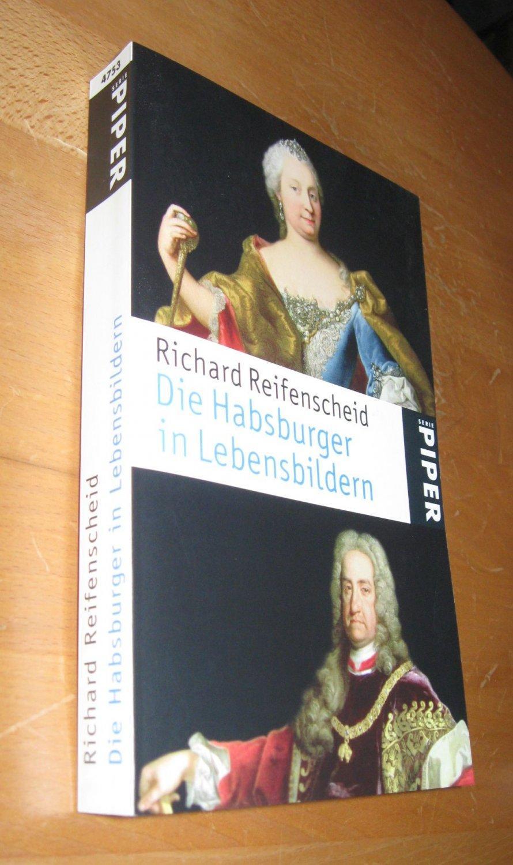 Die Habsburger in Lebensbildern : von Rudolf I. bis Karl I. Richard Reifenscheid / Piper , 4753 - Richard Reifenscheid