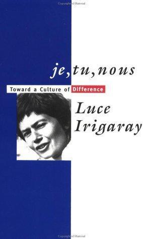 Je, Tu, Nous : Toward a Culture: Irigaray, Luce