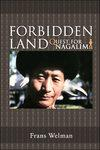 Enter the Forbidden Land The Quest for Nagalim: Welman, Frans