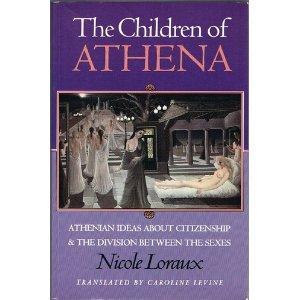 The Children of Athena Athenian Ideas About: Loraux, Nicole; Levine,