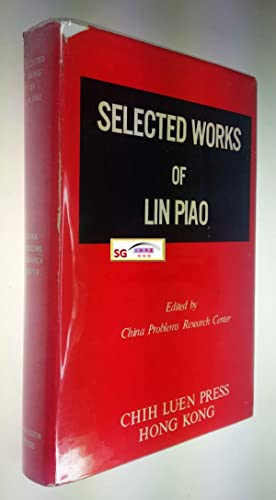 Selected Works of Lin Piao: Edited by China Problems Research Center; Lin Piao