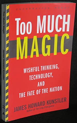 Too Much Magic: Wishful Thinking, Technology, and: Kunstler, James Howard