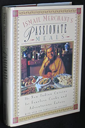 Ismail Merchant's Passionate Meals: The New Indian Cuisine for Fearless Cooks and Adventurous Eaters
