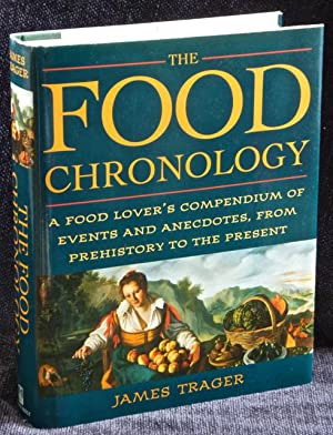 The Food Chronology: A Food Lover's Compendium of Events and Anecdotes, from Prehistory to the Pr...