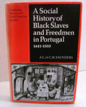 A Social History of Black Slaves and Freedmen in Portugal 1441-1555: Saunders, A.D. de C.M.