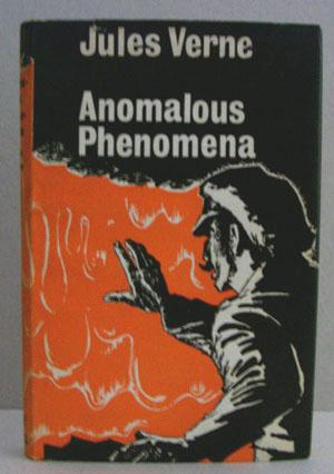 Anomalous Phenomena: Part I of Hector Servadac: Verne, Jules (Author) and I.O. Evans (Editor)