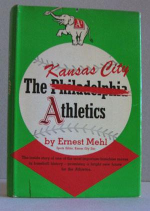 The Kansas City Athletics: Mehl, Ernest