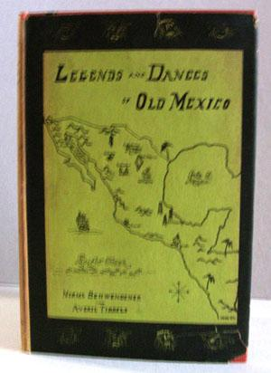 Legends and Dances of Old Mexico: Schwendener, Norma and Averil Tibbels