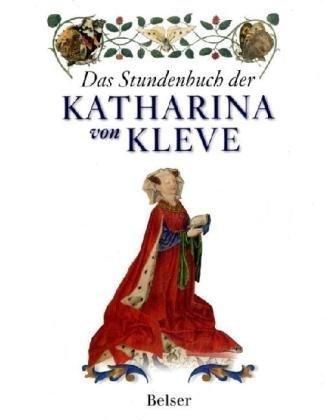 Das Stundenbuch der Katharina von Kleve,: Bergen, Saskia van,