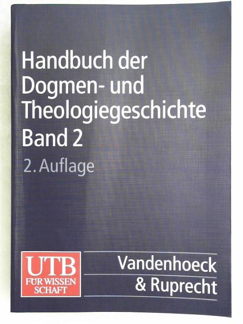 Handbuch der Dogmen- und Theologiegeschichte: Handbuch der Dogmengeschichte und Theologiegeschichte - Band.2: Die Lehrentwicklung im Rahmen der Konfessionalität