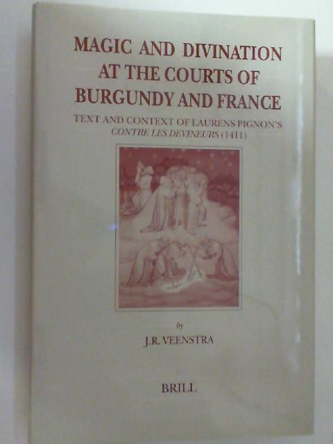 Magic and Divination at the Courts of Burgundy and France: Text and Context of Laurens Pignon's Contre Les Devineurs (1411) (Brill's Studies in Intellectual History) - Veenstra, Jan