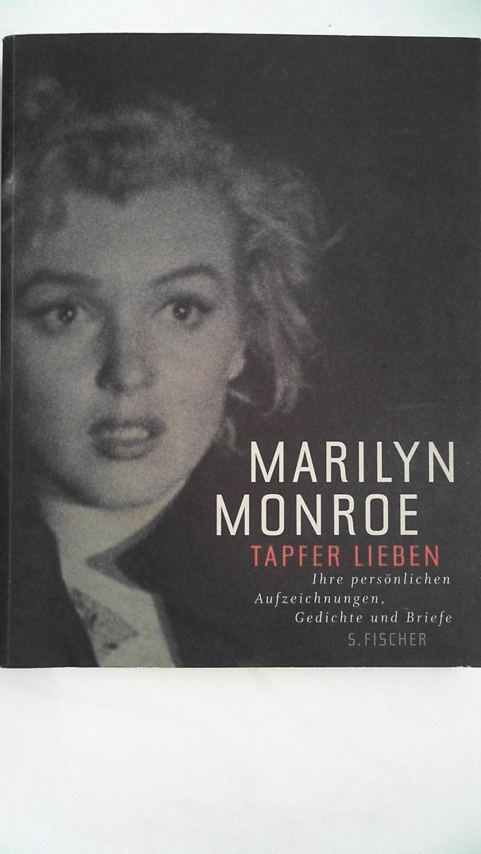 Tapfer lieben: Ihre persönlichen Aufzeichnungen, Gedichte und Briefe, - Monroe, Marilyn