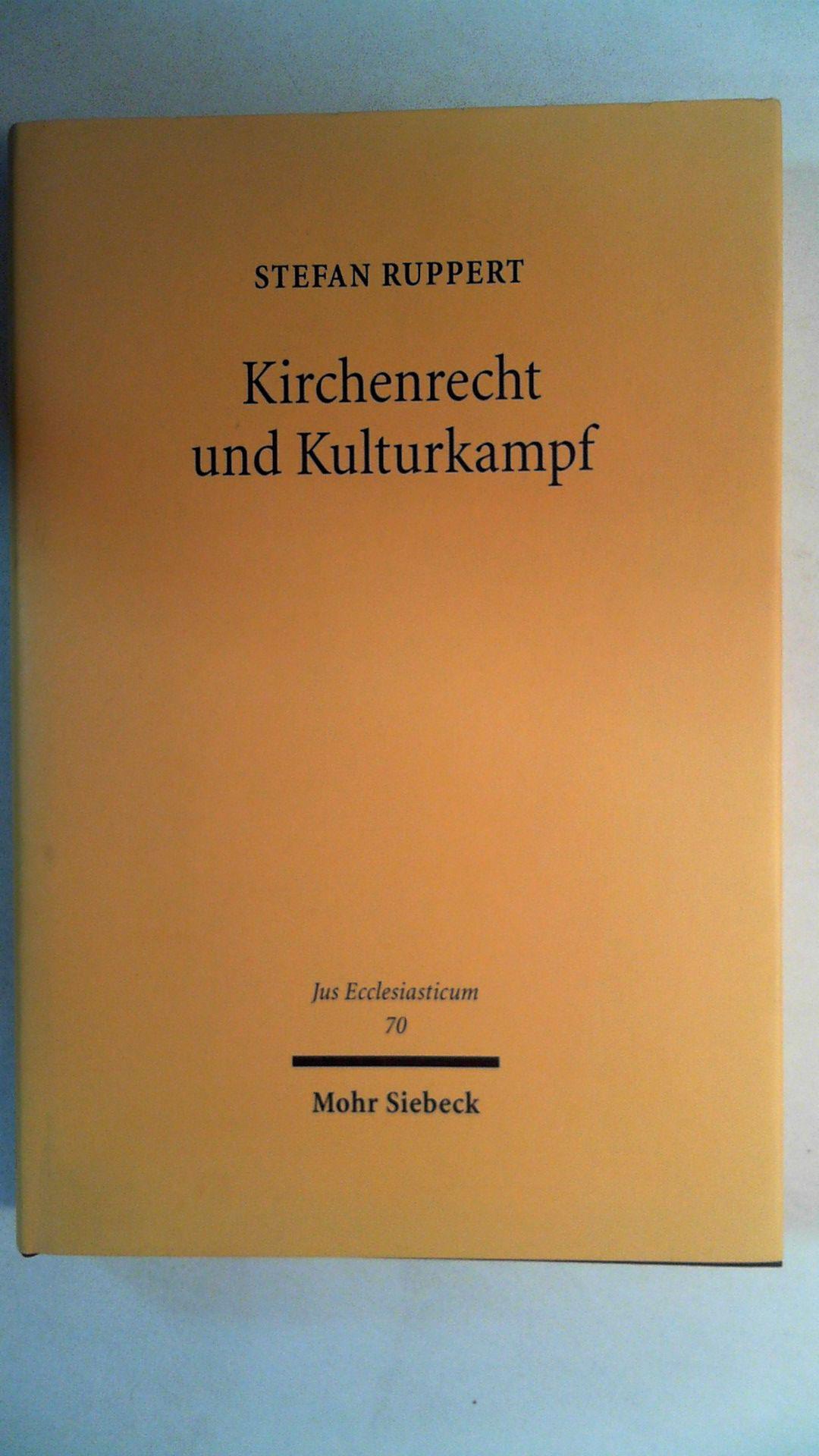 Kirchenrecht und Kulturkampf (Jus Ecclesiasticum, Band 70), - Ruppert, Stefan