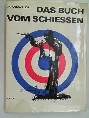 Das Buch vom Schiessen.: Lugs, Jaroslav: