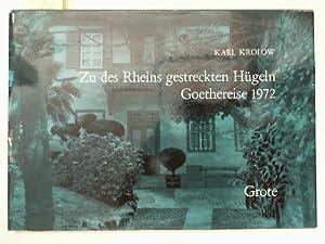 Zu des Rheins gestreckten Hügeln. Goethereise 1972.: KROLOW, KARL -