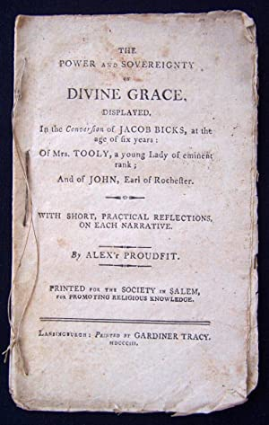 The Power And Sovereignty of Divine Grace, Displayed, In The Conversion of Jacob Bicks, At The Age ...