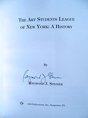 The Art Students League of New York: A History: Steiner, Raymond J. (signed)