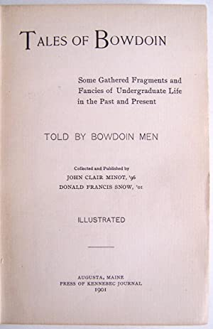 Tales of Bowdoin, Some Gathered Fragments and Fancies of Undergraduate Life in the Past and Present...