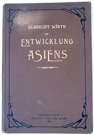 Die Entwicklung Asiens von den ältesten Zeiten bis zur Gegenwart: Wirth, Albrecht