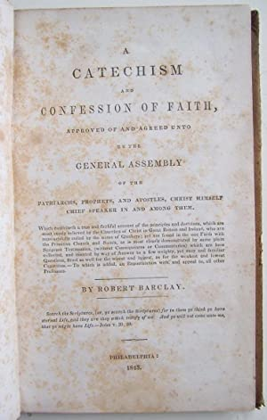 A Catechism and Confession of Faith, Approved and Agreed Unto By the General Assembly of the ...