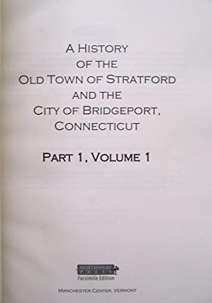A History Of The Old Town Of Stratford And The City Of Bridgeport, Connecticut. Part 1, Volumes ...
