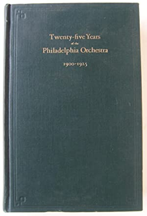 Twenty Five Years of the Philadelphia Orchestra 1900-1925: Wister, Frances Anne (signed)