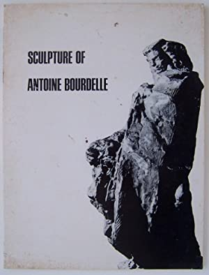 Sculpture of Antoine Bourdelle November 19 through December 12, 1970: Bourdelle, Antoine