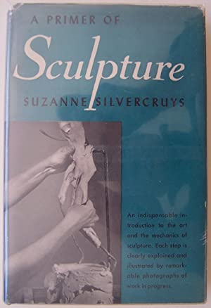 A Primer Of Sculpture: Silvercruys, Suzanne (signed)