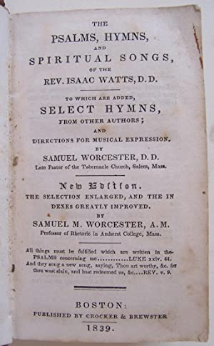 Psalms, Hymns, and Spiritual Songs, Of The Rev. Isaac Watts, D.D. To Which Are Added Select hymns, ...