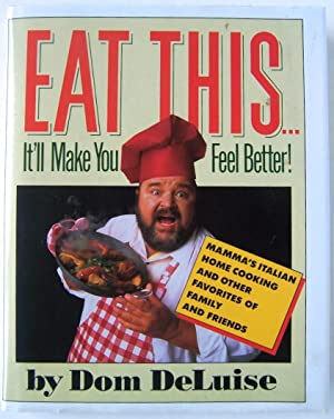 Eat This.It'll Make You Feel Better!: Mamma's Italian Home Cooking and Other Favorites of...