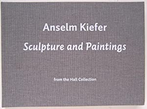 Anselm Kiefer: Sculpture and Paintings from the Hall Collection: Mark Rosenthal