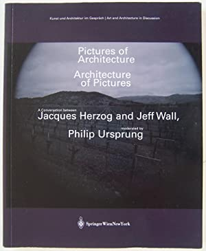 Pictures of Architecture Architecture of Pictures: A Conversation between Jacques Herzog and Jeff ...