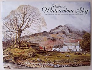Under a Watercolour Sky: Britain's Rural Heritage Through the Paintings of Alan Ingham: Ingham,...