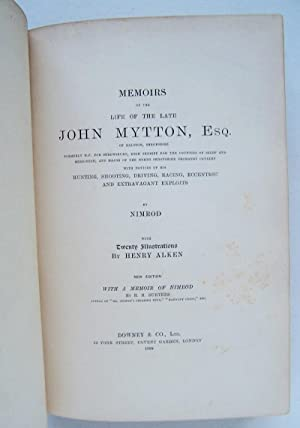 MEMOIRS OF THE LIFE OF THE LATE JOHN MYTTON, ESQ. of Halston, Shropshire, formerly M.P. for ...