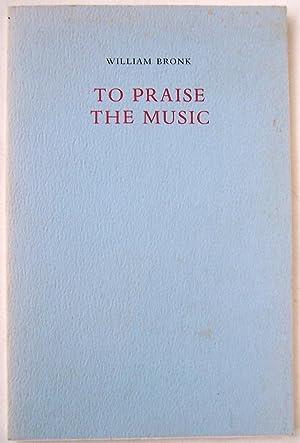 To Praise The Music.: Bronk, William.