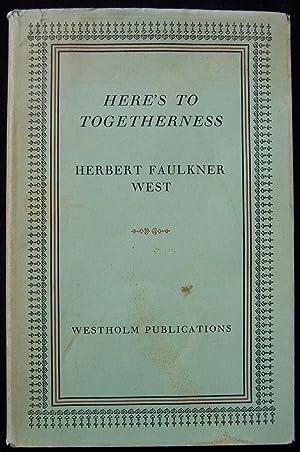 Here's To Togetherness: West, Herbert Faulkner (signed)