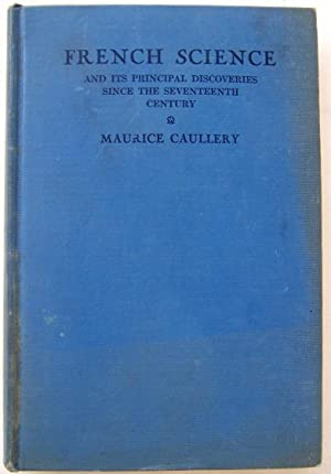 French Science And Its Principal Discoveries Since The Seventeenth Century: Caullery, Maurice.