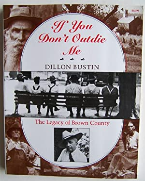 If You Don't Outdie Me: The Legacy of Brown County: Bustin, Dillon