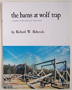 The Barns at Wolf Trap: A History of the Barns and Their People: Babcock, Richard W. (signed)