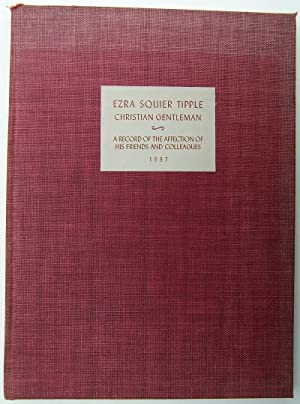 Ezra Squire Tipple Christian Gentleman , A Record of the Affection of His Friends and Colleagues