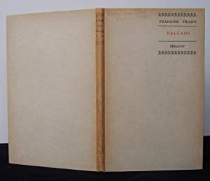 Ballads Done Into English From the French By Francois Villon: Villon, Francois