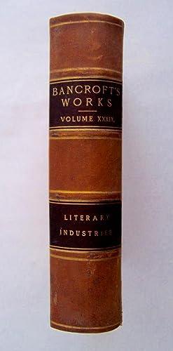 Literary Industries (The Works of Hubert Howe Bancroft Volume XXXIX): Bancroft, Hubert Howe