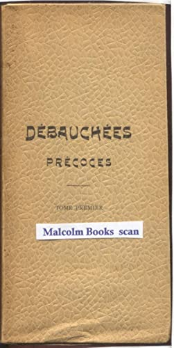 Debauchees Precoces (Tome Premier/ volume one only): Fuckwell (pseud. of Alphonse Momas)
