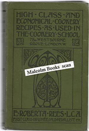 High-Class and Economical Cookery Recipes, as used in The Cookery School, 78a, Westbourne Grove, ...