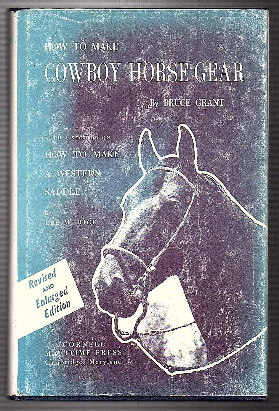 How To Make Cowboy Horse Gear With A Section On How To Make A Western Saddle By Lee M Rice By Bruce Grant Very Good Hardcover 1956 Malfies